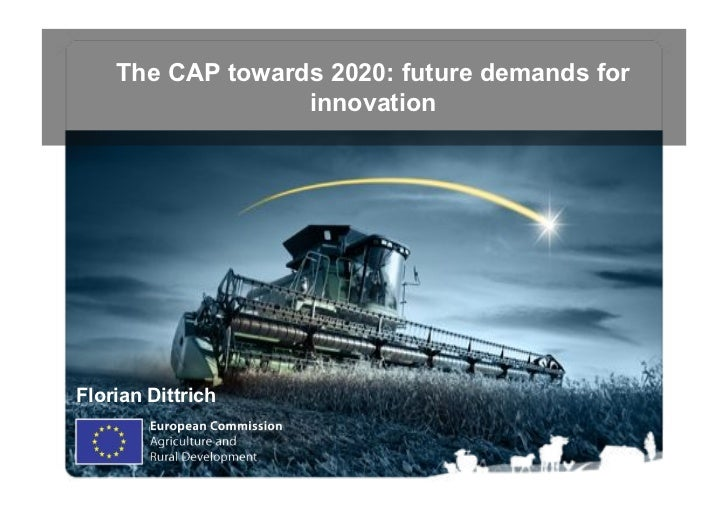 The CAP towards 2020: future demands for                  innovationFlorian Dittrich                                      ...