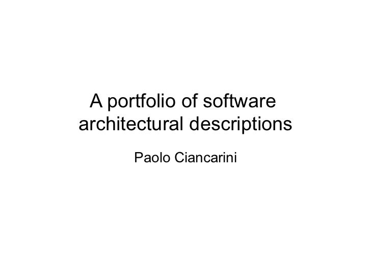 A portfolio of softwarearchitectural descriptions      Paolo Ciancarini
