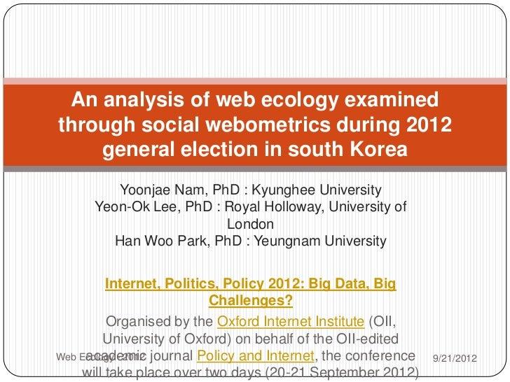 An analysis of web ecology examinedthrough social webometrics during 2012    general election in south Korea         Yoonj...