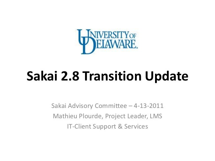 Sakai 2.8 Transition Update    Sakai Advisory Committee – 4-13-2011    Mathieu Plourde, Project Leader, LMS         IT-Cli...