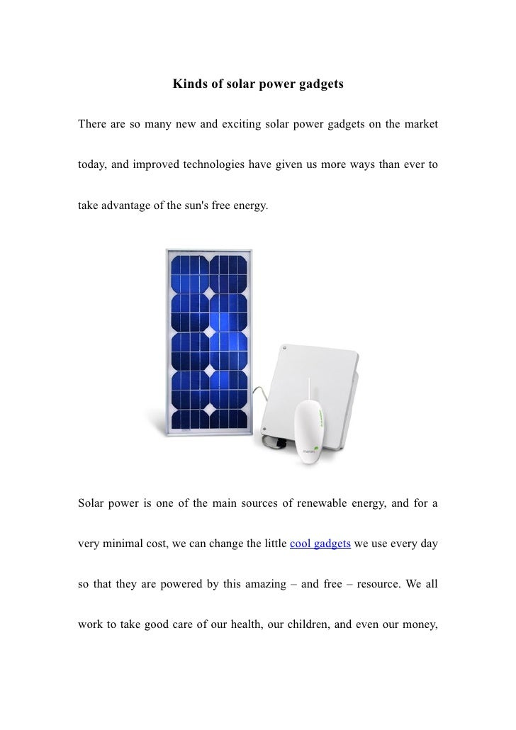 Kinds of solar power gadgetsThere are so many new and exciting solar power gadgets on the markettoday, and improved techno...