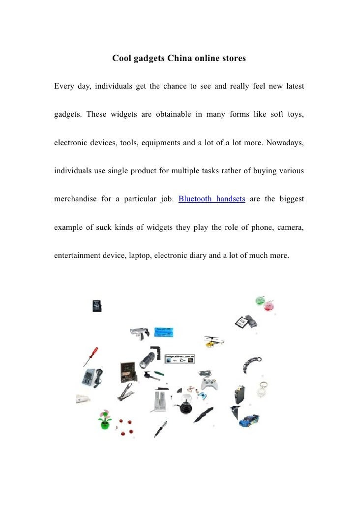 Cool gadgets China online storesEvery day, individuals get the chance to see and really feel new latestgadgets. These widg...