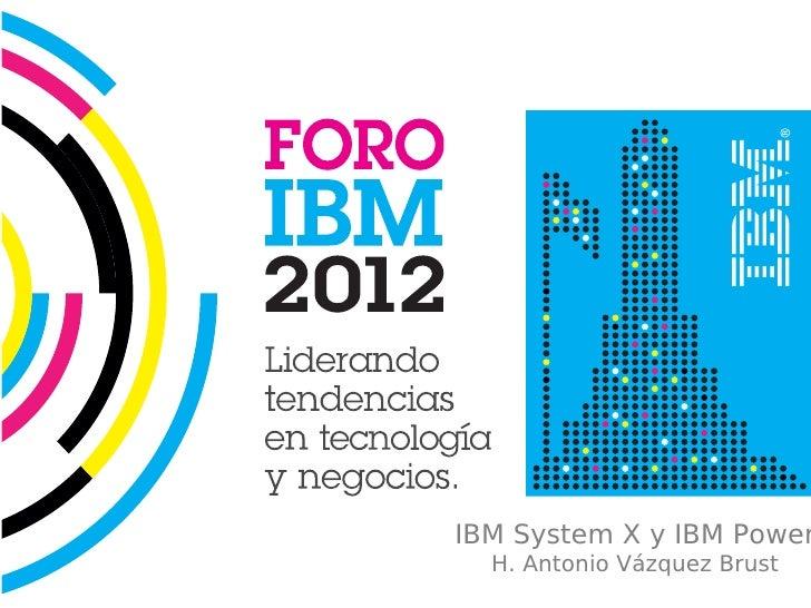 IBM System X y IBM Power  H. Antonio Vázquez Brust