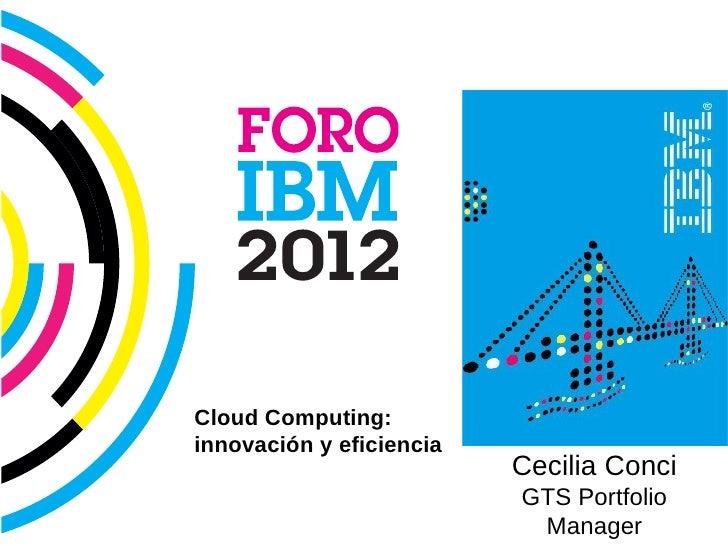 IBM Cloud Computing                      Cloud Computing:                      innovación y eficiencia                    ...
