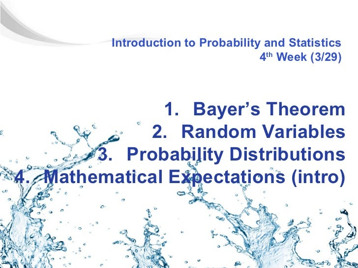 Introduction to Probability and Statistics                                     4th Week (3/29)               1. Bayer's Th...
