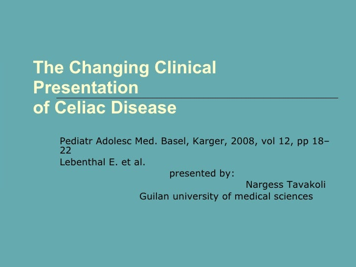 The Changing Clinical Presentation of Celiac Disease Pediatr Adolesc Med. Basel, Karger, 2008, vol 12, pp 18–22 Lebenthal ...