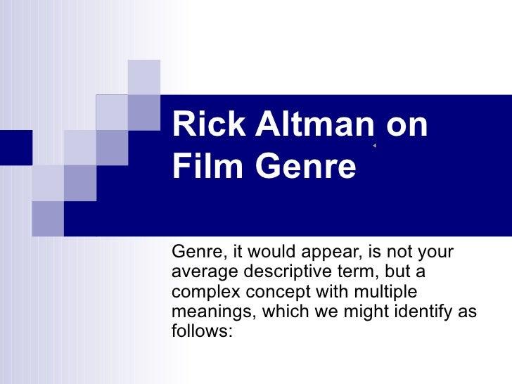 Rick Altman on Film Genre Genre, it would appear, is not your average descriptive term, but a complex concept with multipl...