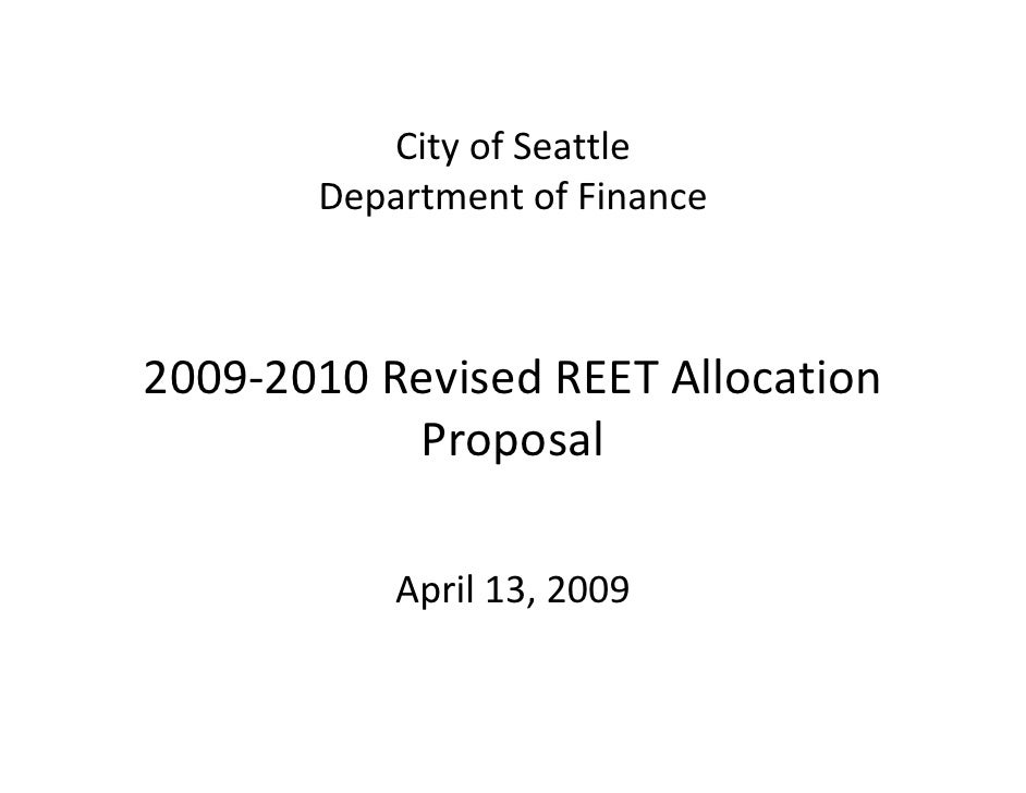 City of Seattle        Department of Finance    2009‐2010 Revised REET Allocation             Proposal              April ...