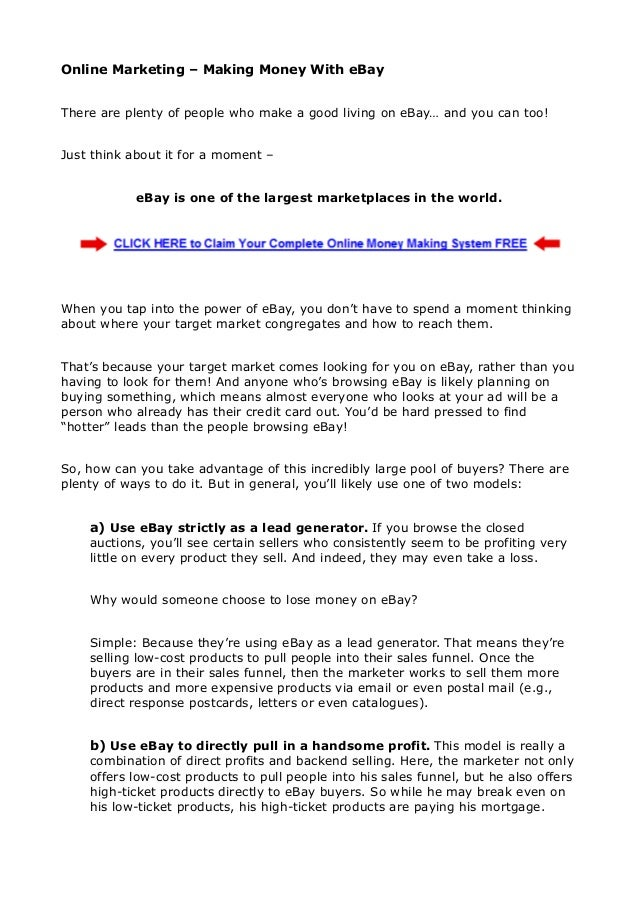 Online Marketing – Making Money With eBayThere are plenty of people who make a good living on eBay… and you can too!Just t...