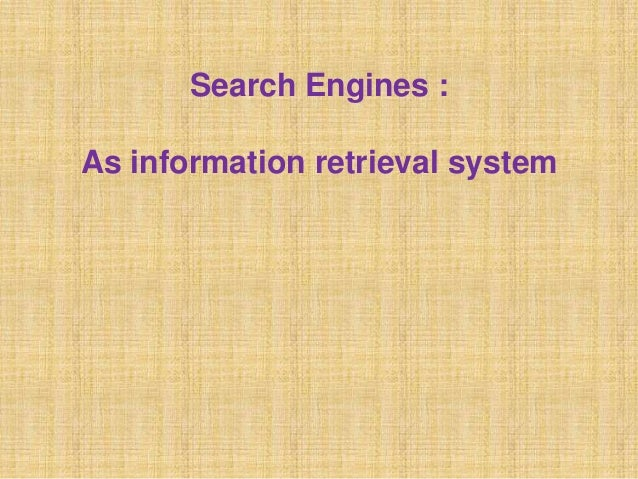 Search Engines :As information retrieval system