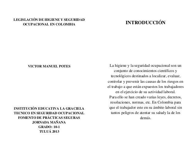 LEGISLACIÓN DE HIGIENE Y SEGURIDAD OCUPACIONAL EN COLOMBIA VICTOR MANUEL POTES INSTITUCIÓN EDUCATIVA LA GRACIELA TECNICO E...