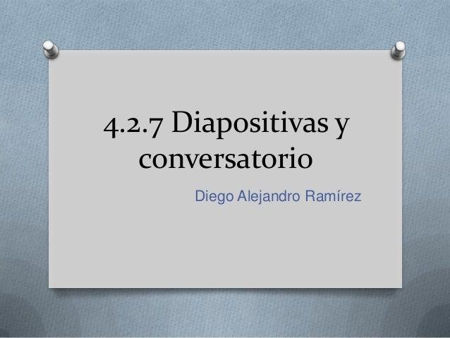 4.2.7 diapositivas y conversatorio