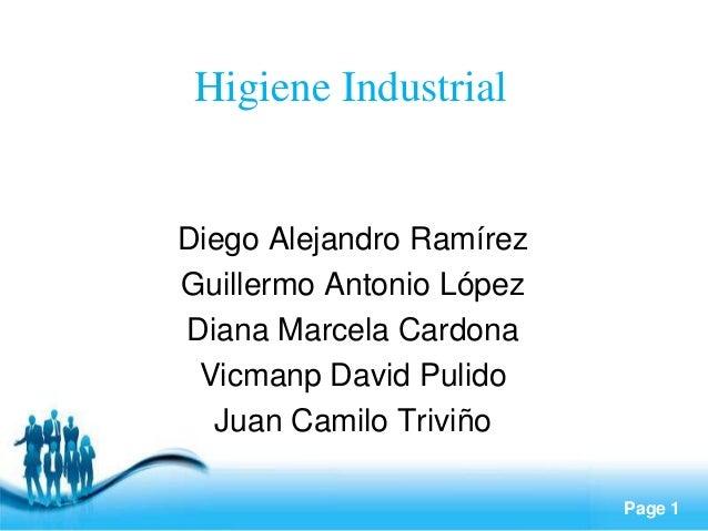 Page 1 Higiene Industrial Diego Alejandro Ramírez Guillermo Antonio López Diana Marcela Cardona Vicmanp David Pulido Juan ...