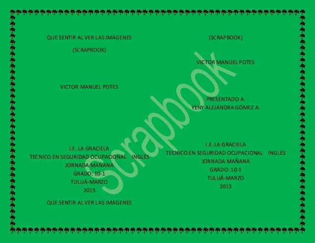 QUE SENTIR AL VER LAS IMÁGENES (SCRAPBOOK) VICTOR MANUEL POTES I.E. LA GRACIELA TECNICO EN SEGURIDAD OCUPACIONAL INGLÉS JO...
