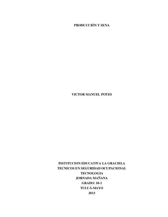 PRODUCCIÓN Y SENA VICTOR MANUEL POTES INSTITUCION EDUCATIVA LA GRACIELA TECNICOS EN SEGURIDAD OCUPACIONAL TECNOLOGIA JORNA...