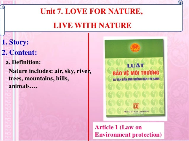 1. Story: Unit 7. LOVE FOR NATURE, LIVE WITH NATURE 2. Content: a. Definition: Nature includes: air, sky, river, trees, mo...