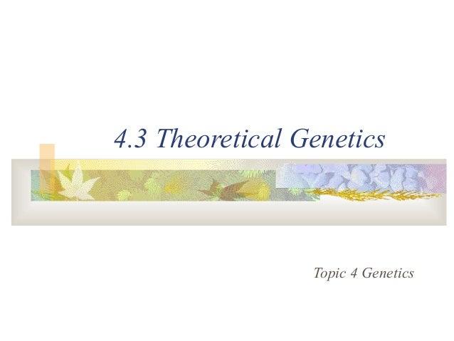 4.3 Theoretical Genetics Topic 4 Genetics