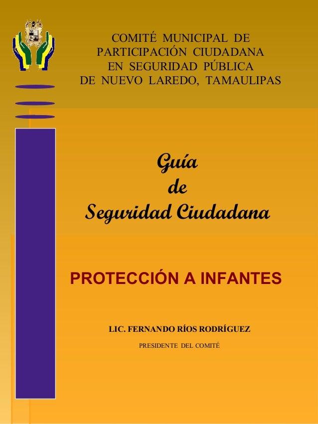 COMITÉ MUNICIPAL DE PARTICIPACIÓN CIUDADANA EN SEGURIDAD PÚBLICA DE NUEVO LAREDO, TAMAULIPAS Guía de Seguridad Ciudadana L...