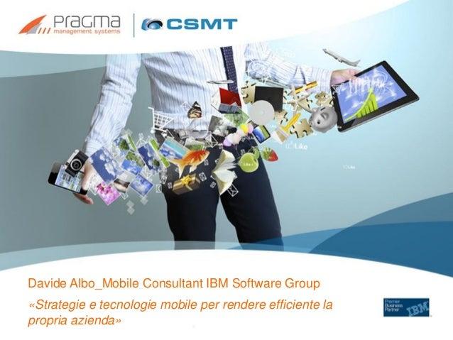 4.Davide Albo_Strategie e tecnologie mobile per rendere efficiente la propria azienda_L'Impresa Agile&Mobile | 26 settembre 2013