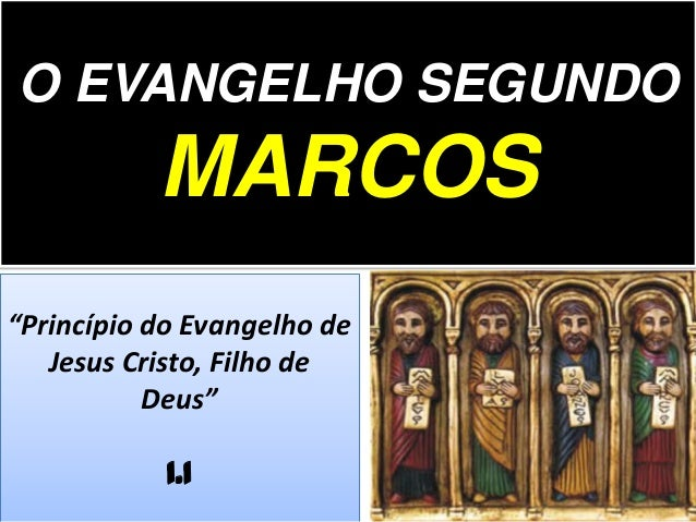"""O EVANGELHO SEGUNDO MARCOS """"Princípio do Evangelho de Jesus Cristo, Filho de Deus"""" 1.1"""