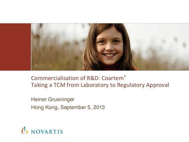 Commercialisation of R&D: Coartem® Taking a TCM from Laboratory to Regulatory Approval Heiner Grueninger Hong Kong, Septem...