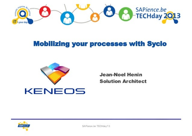 Mobilizing your processes with Syclo  Jean-Noel Henin Solution Architect  SAPience.be TECHday'13  1