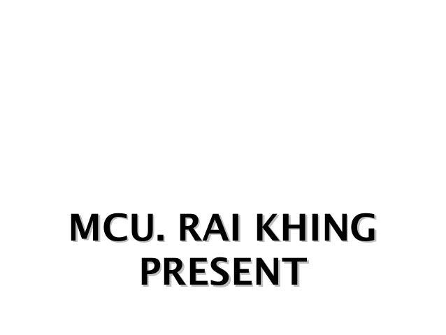 MCU. RAI KHING PRESENT