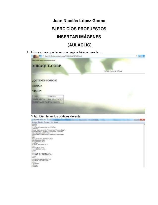 Juan Nicolás López Gaona EJERCICIOS PROPUESTOS INSERTAR IMÁGENES (AULACLIC) 1. Primero hay que tener una pagina básica cre...