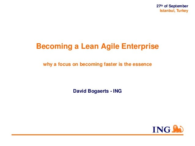 27th of September Istanbul, Turkey  Becoming a Lean Agile Enterprise why a focus on becoming faster is the essence  David ...