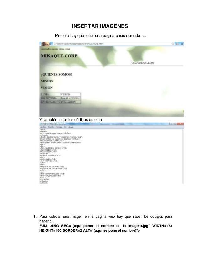 INSERTAR IMÁGENES Primero hay que tener una pagina básica creada…..  Y también tener los códigos de esta  1. Para colocar ...