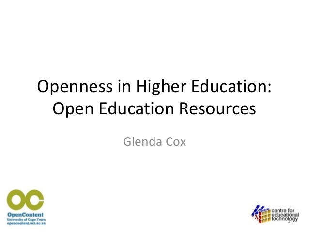 Openness in Higher Education: Open Education Resources Glenda Cox  1