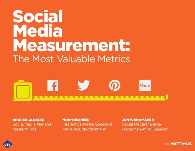Social Media Measurement: The Most Valuable Metrics  ANDREA JANSSEN  NOAH BESHEER  JON WANAMAKER  Social Media Manager Mas...