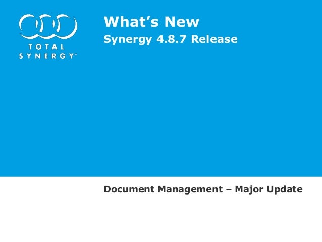 What's New Synergy 4.8.7 Release  Document Management – Major Update