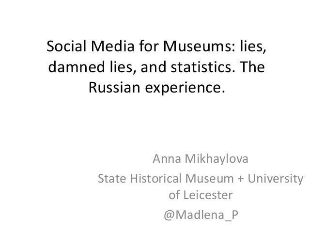 Anna Mikhaylova: Social Media for Museums: lies, damned lies, and statistics. The Russian experience.