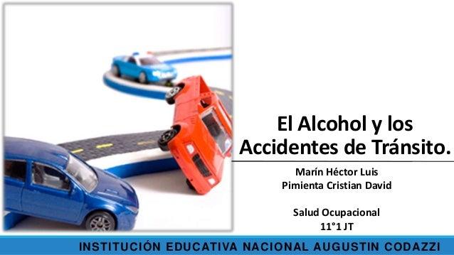 El Alcohol y los Accidentes de Tránsito. Marín Héctor Luis Pimienta Cristian David Salud Ocupacional 11°1 JT INSTITUCIÓN E...