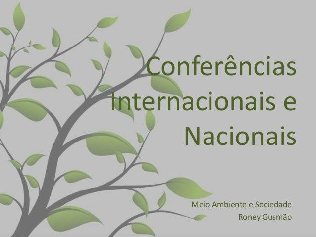 Conferências Internacionais e Nacionais Meio Ambiente e Sociedade Roney Gusmão