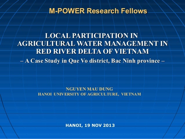 M-POWER Research Fellows LOCAL PARTICIPATION IN AGRICULTURAL WATER MANAGEMENT IN RED RIVER DELTA OF VIETNAM – A Case Study...