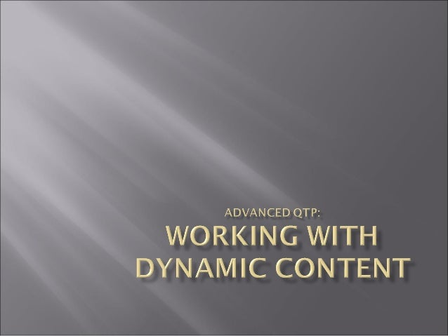 Working With Dynamic Content    Working With Dynamic Content – Runtime Identification of Objects    Working with Dynamic...