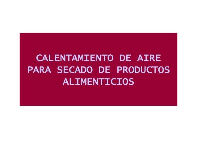 CALENTAMIENTO DE AIRE PARA SECADO DE PRODUCTOS ALIMENTICIOS