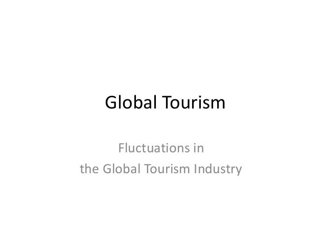 Global Tourism Fluctuations in the Global Tourism Industry