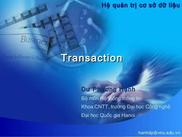 Hệ quản trị cơ sở dữ liệu  Transaction Dư Phương Hạnh Bộ môn Hệ thống thông tin Khoa CNTT, trường Đại học Công nghệ Đại họ...