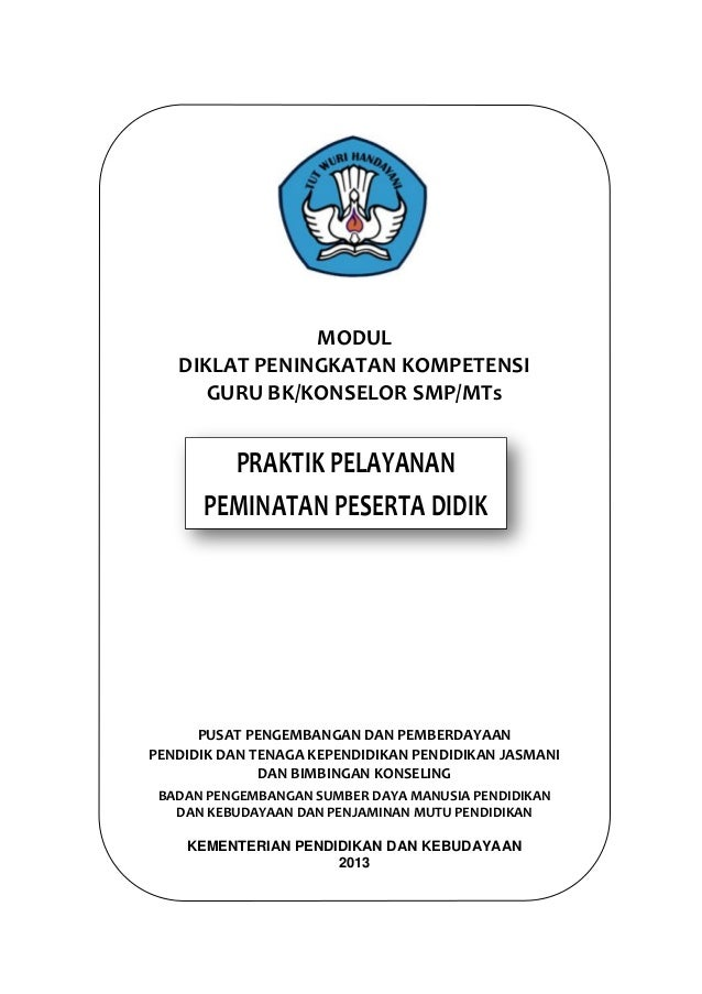 MODUL DIKLAT PENINGKATAN KOMPETENSI GURU BK/KONSELOR SMP/MTs  PRAKTIK PELAYANAN PEMINATAN PESERTA DIDIK  PUSAT PENGEMBANGA...