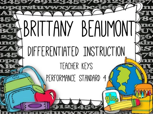 Brittany Beaumont Differentiated Instruction Teacher Keys Performance Standard 4