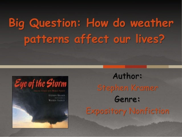 Big Question: How do weather patterns affect our lives? Author: Stephen Kramer Genre: Expository Nonfiction