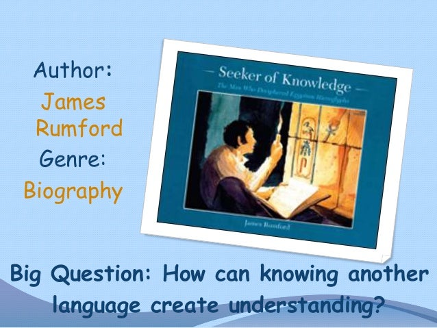 Author: James Rumford Genre: Biography  Big Question: How can knowing another language create understanding?