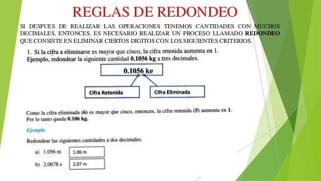 REGLAS DE REDONDEO SI DESPUES DE REALIZAR LAS OPERACIONES TENEMOS CANTIDADES CON MUCHOS DECIMALES, ENTONCES, ES NECESARIO ...