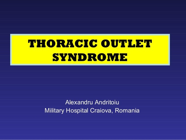 Thoracic Outlet Syndrom Thoracic Outlet Syndrome