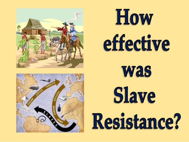 Slaves fought back against their owners and captors in different ways. However, was this resistance always effective?