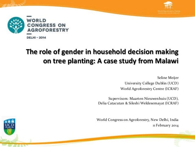 The role of gender in household decision making on tree planting: A case study from Malawi Seline Meijer University Colleg...