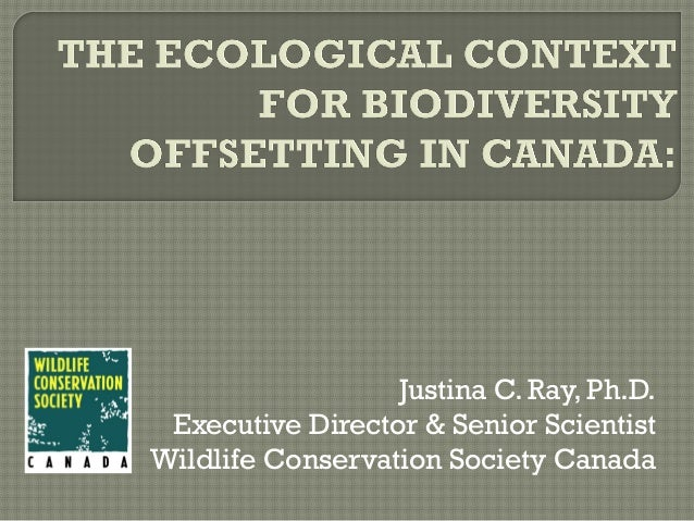 Justina C. Ray, Ph.D. Executive Director & Senior Scientist Wildlife Conservation Society Canada
